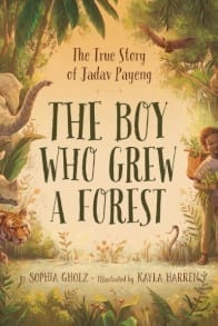 The Boy Who Grew a Forest: The True Story of Jadav Payeng by Sophia Gholz